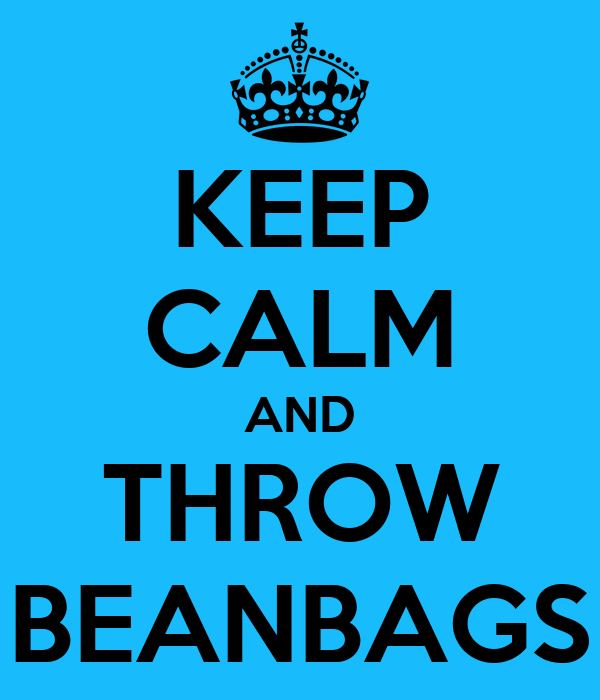KEEP CALM AND THROW BEANBAGS