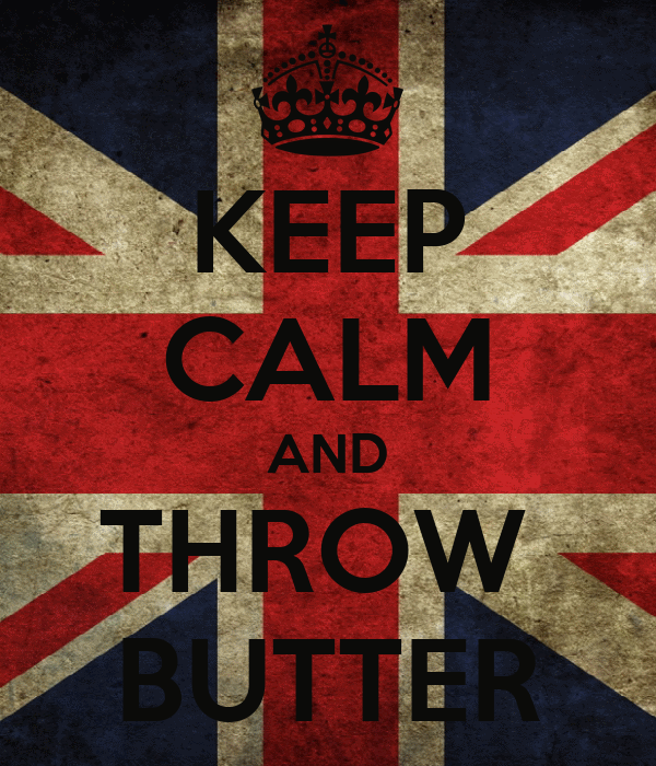 KEEP CALM AND THROW  BUTTER