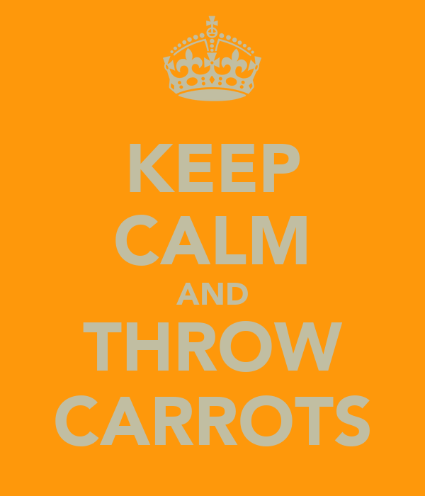KEEP CALM AND THROW CARROTS