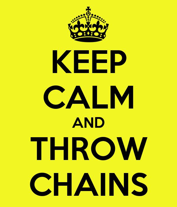 KEEP CALM AND THROW CHAINS