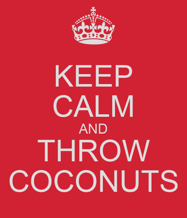 KEEP CALM AND THROW COCONUTS