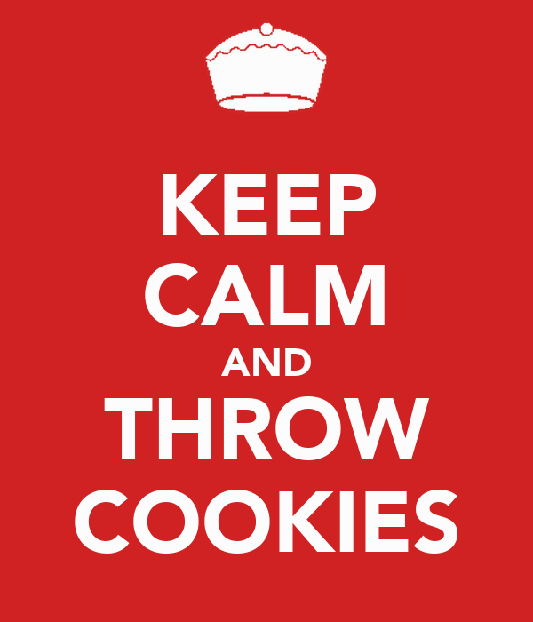 KEEP CALM AND THROW COOKIES