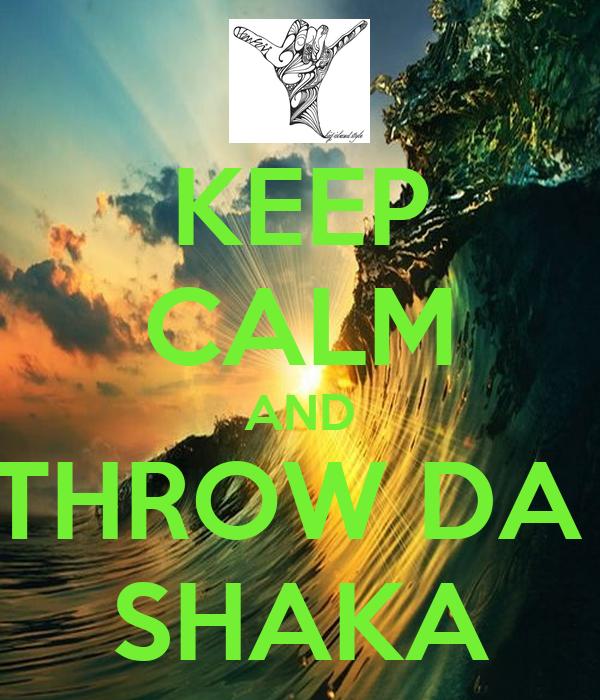 KEEP CALM AND THROW DA  SHAKA