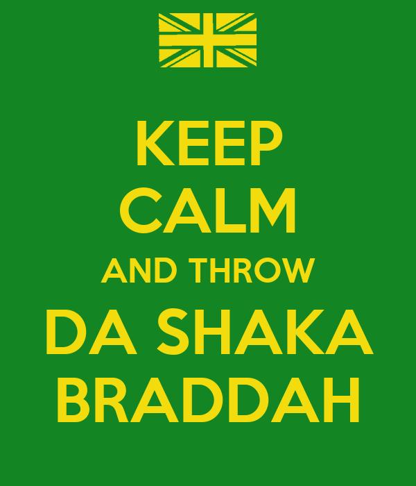 KEEP CALM AND THROW DA SHAKA BRADDAH