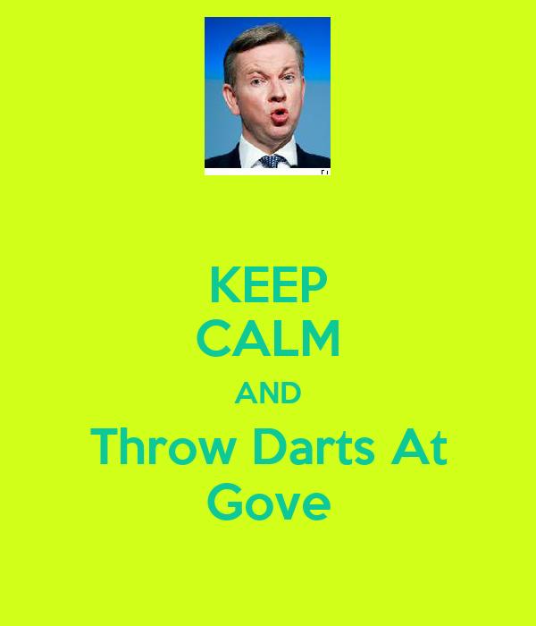 KEEP CALM AND Throw Darts At Gove