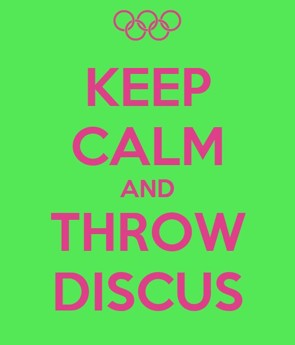 KEEP CALM AND THROW DISCUS