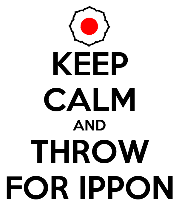 KEEP CALM AND THROW FOR IPPON