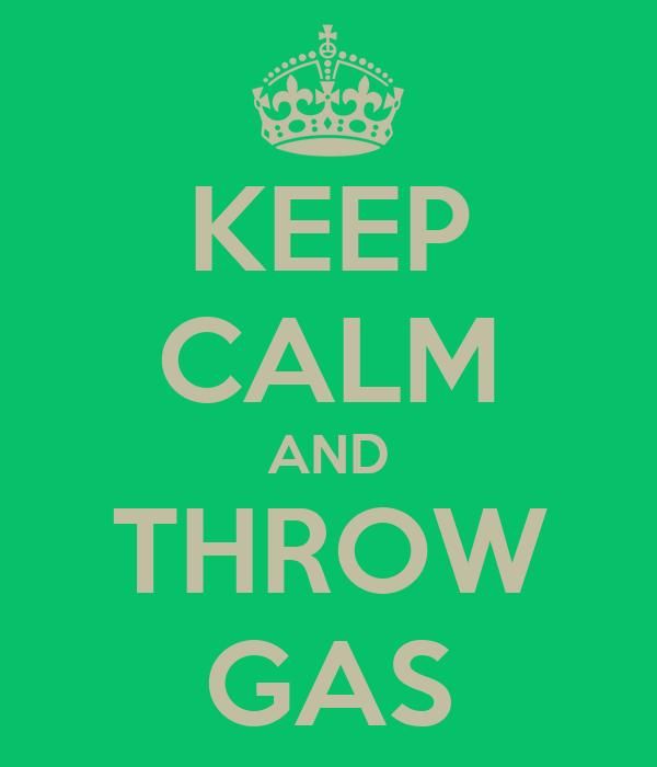 KEEP CALM AND THROW GAS