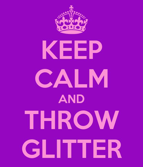 KEEP CALM AND THROW GLITTER