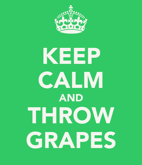 KEEP CALM AND THROW GRAPES