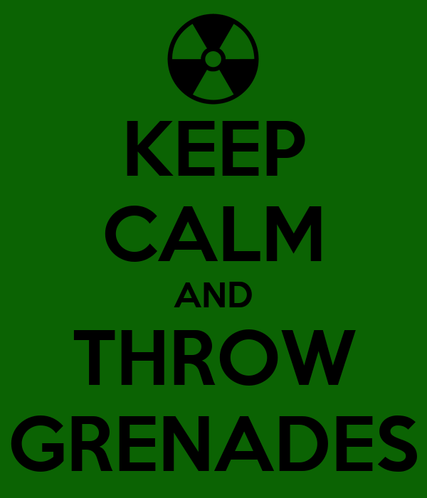 KEEP CALM AND THROW GRENADES