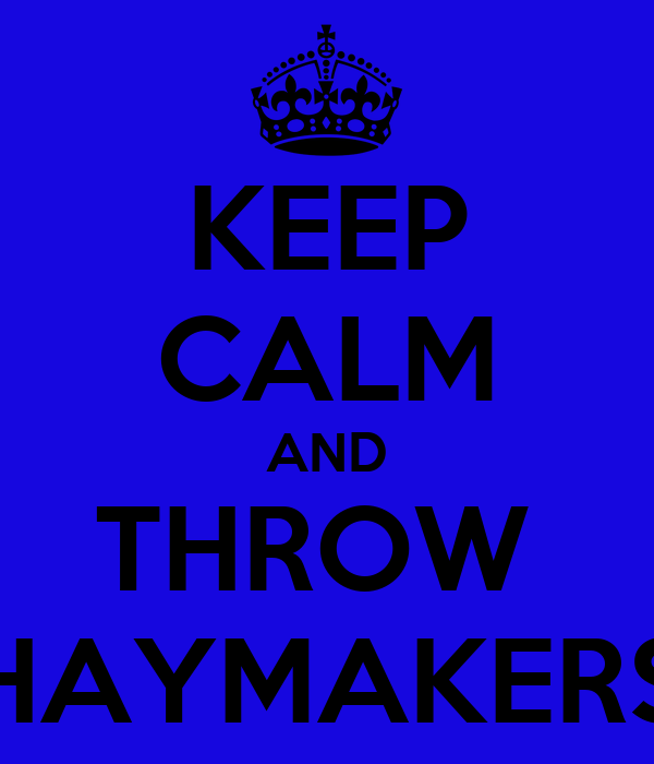 KEEP CALM AND THROW  HAYMAKERS