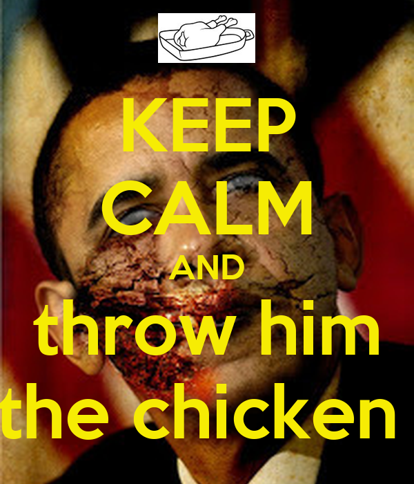KEEP CALM AND throw him the chicken