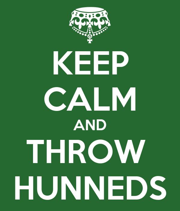 KEEP CALM AND THROW  HUNNEDS