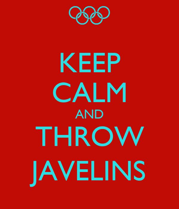 KEEP CALM AND THROW JAVELINS