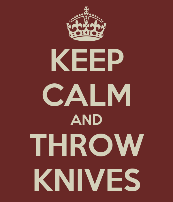 KEEP CALM AND THROW KNIVES