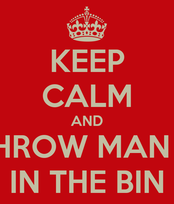 KEEP CALM AND THROW MAN U IN THE BIN