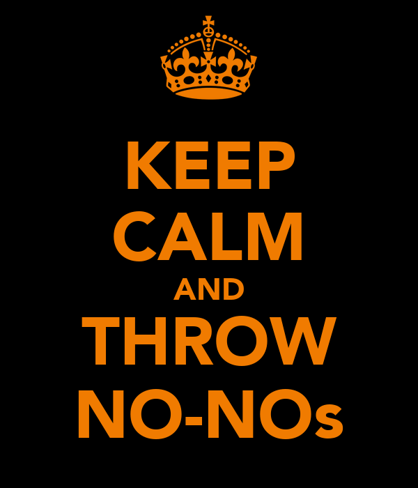 KEEP CALM AND THROW NO-NOs