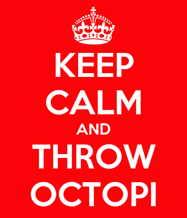 KEEP CALM AND THROW OCTOPI