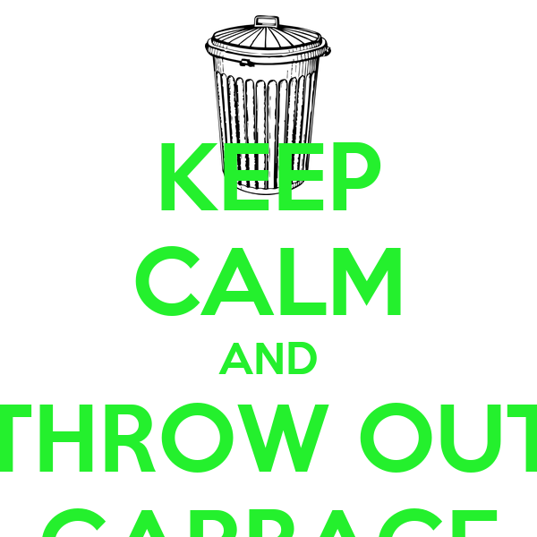 KEEP CALM AND THROW OUT GARBAGE