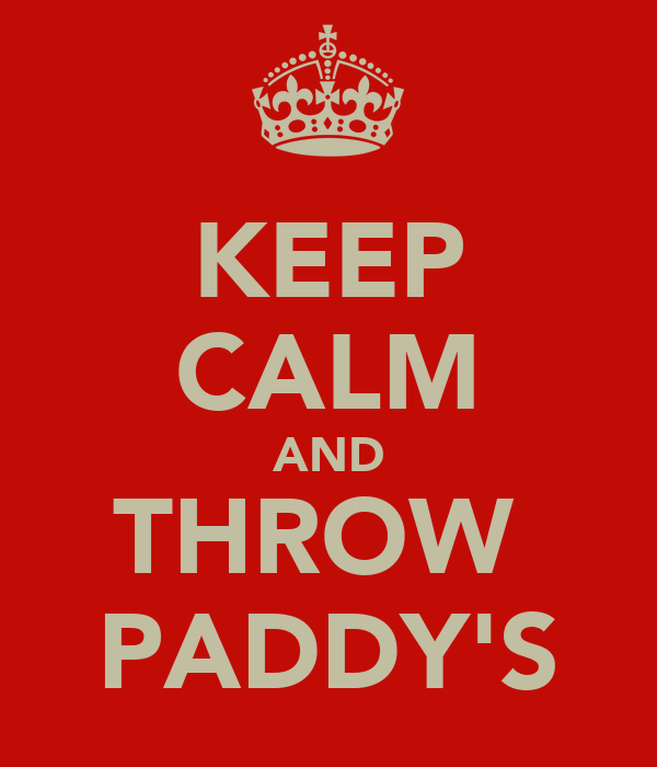 KEEP CALM AND THROW  PADDY'S