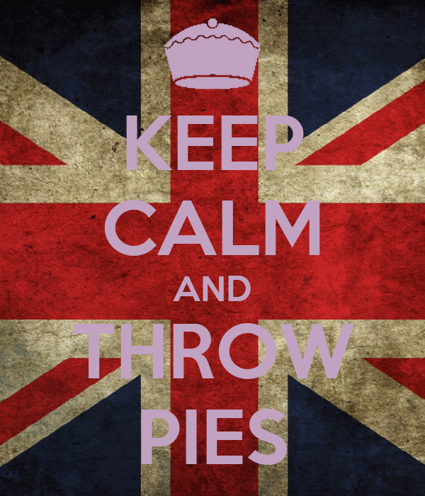 KEEP CALM AND THROW PIES