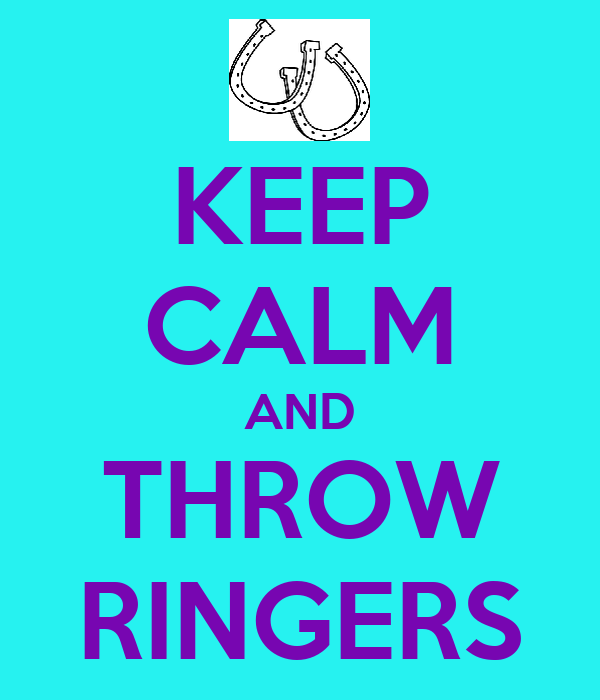 KEEP CALM AND THROW RINGERS