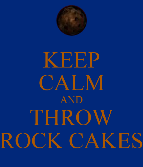 KEEP CALM AND THROW ROCK CAKES