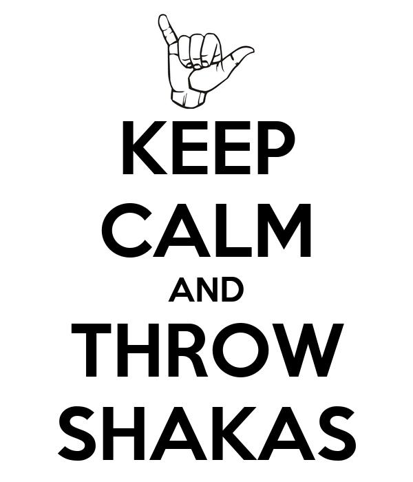 KEEP CALM AND THROW SHAKAS