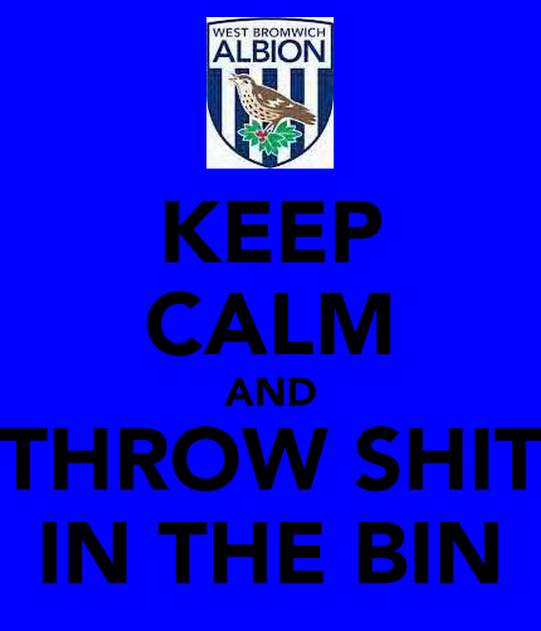 KEEP CALM AND THROW SHIT IN THE BIN