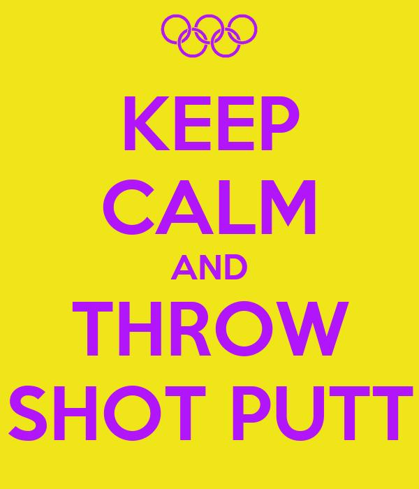KEEP CALM AND THROW SHOT PUTT