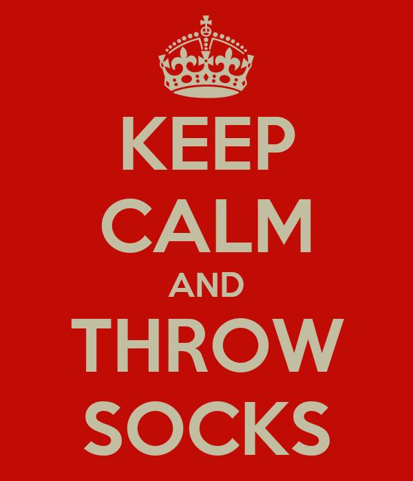 KEEP CALM AND THROW SOCKS