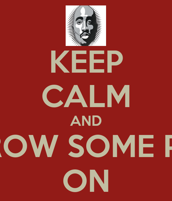 KEEP CALM AND THROW SOME PAC ON