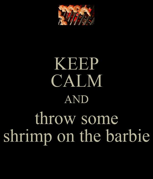 KEEP CALM AND throw some shrimp on the barbie