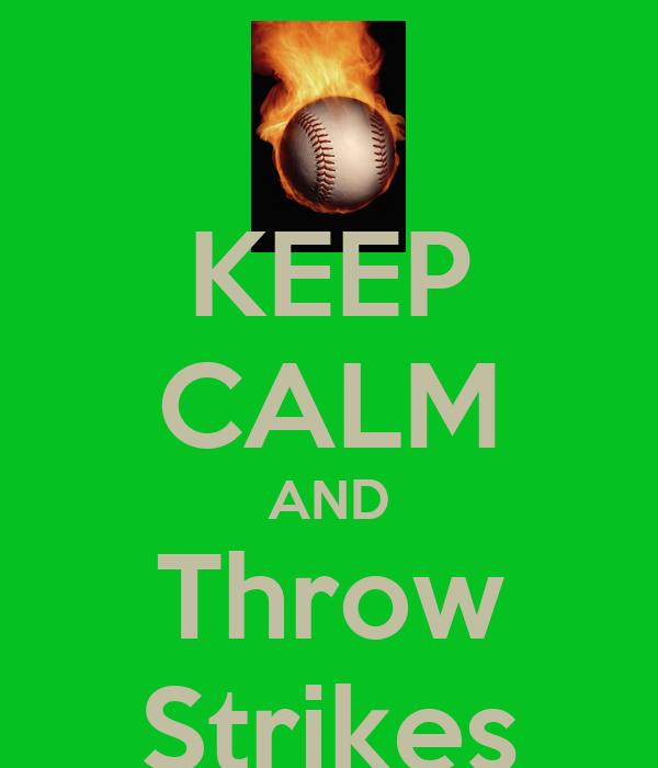 KEEP CALM AND Throw Strikes