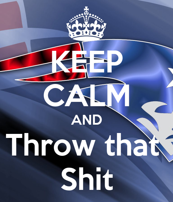 KEEP CALM AND Throw that  Shit
