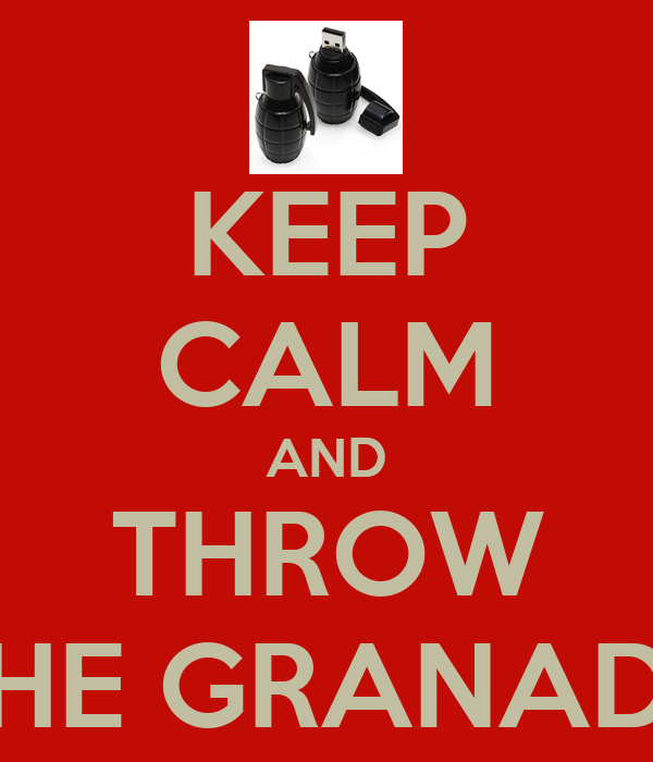KEEP CALM AND THROW THE GRANADE