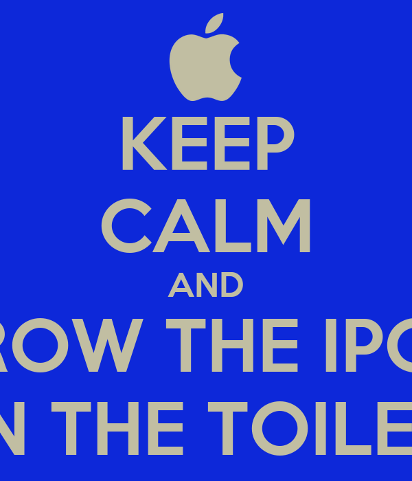 KEEP CALM AND THROW THE IPODS IN THE TOILET