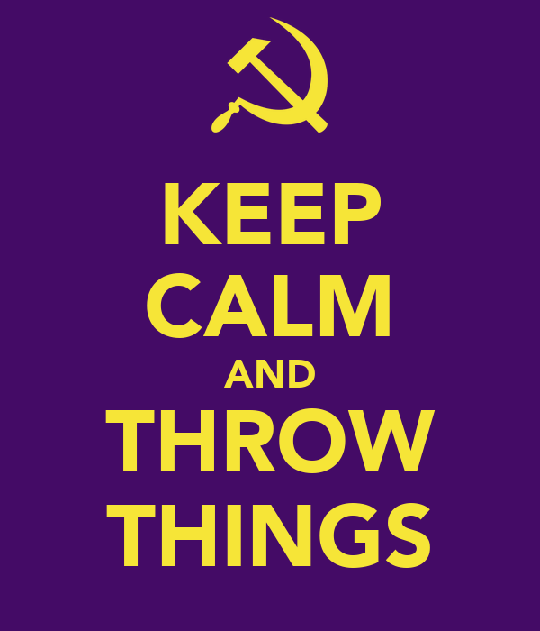 KEEP CALM AND THROW THINGS