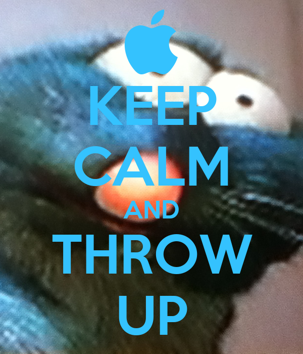 KEEP CALM AND THROW UP
