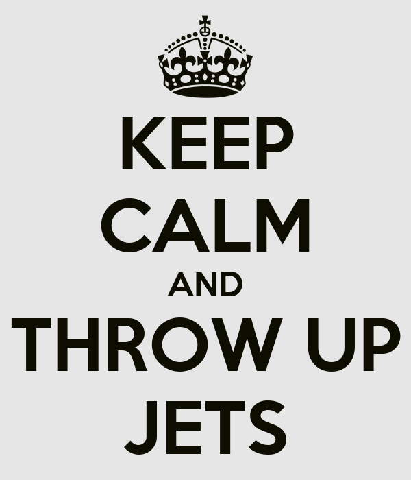 KEEP CALM AND THROW UP JETS