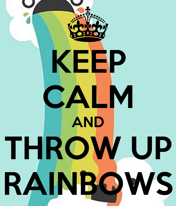 KEEP CALM AND THROW UP RAINBOWS