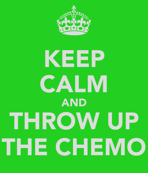 KEEP CALM AND THROW UP THE CHEMO