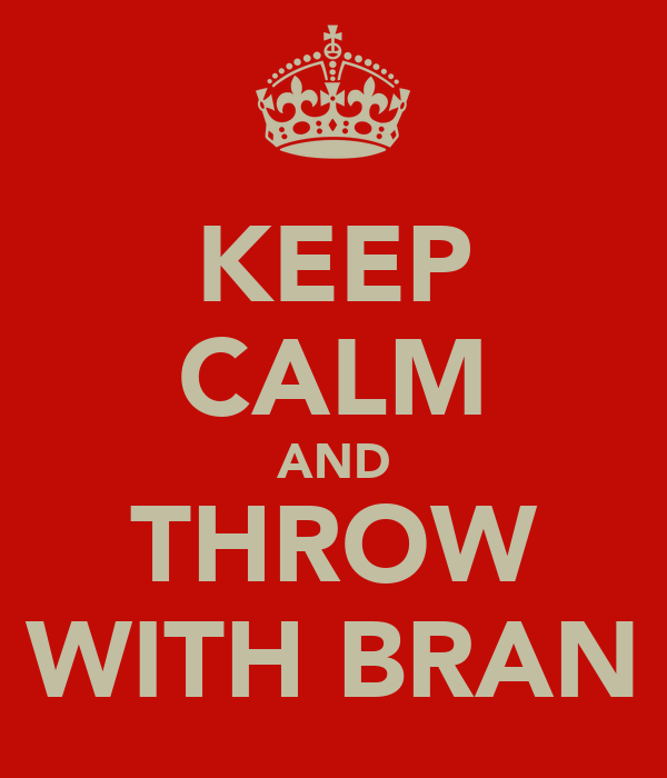 KEEP CALM AND THROW WITH BRAN