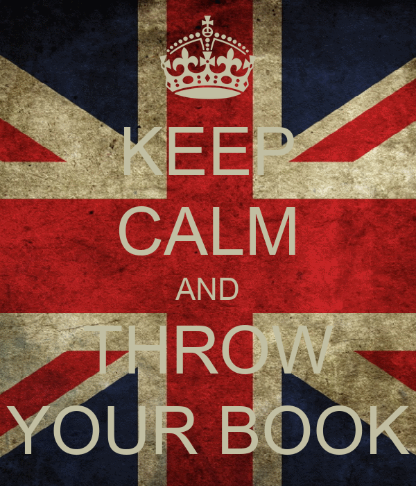KEEP CALM AND THROW YOUR BOOK