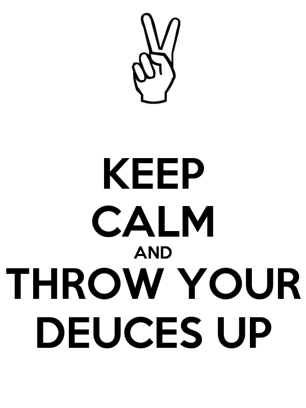 Prime Keep Calm And Throw Your Deuces Up Poster Jyel Keep Calm O Matic Hairstyles For Women Draintrainus
