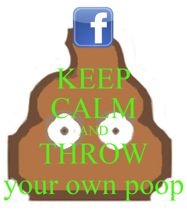 KEEP CALM AND THROW your own poop