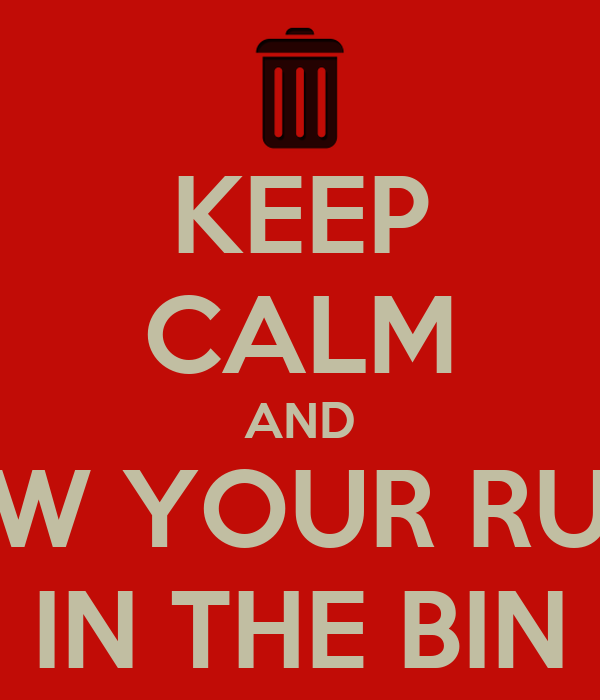 Keep calm and throw your rubbish in the bin
