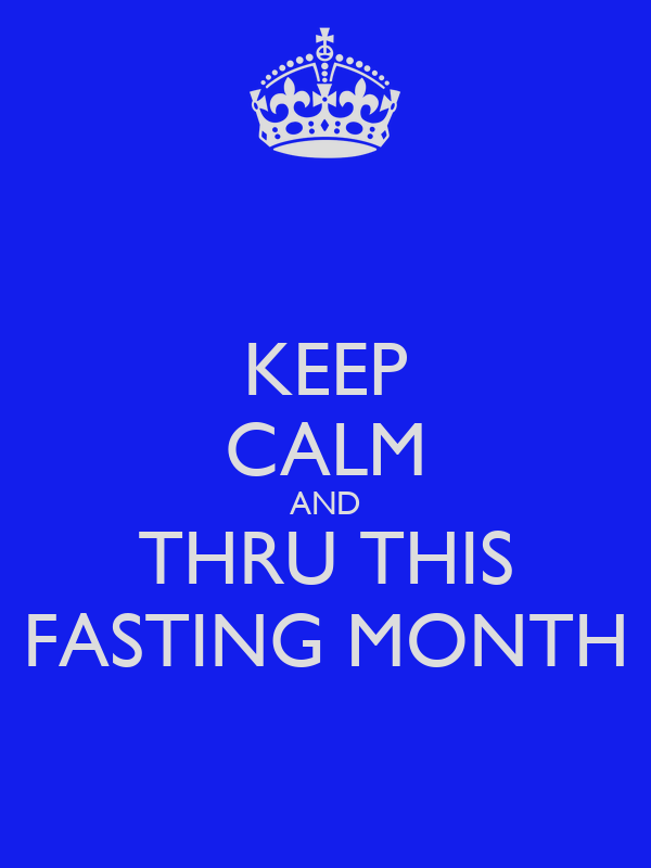 KEEP CALM AND THRU THIS FASTING MONTH