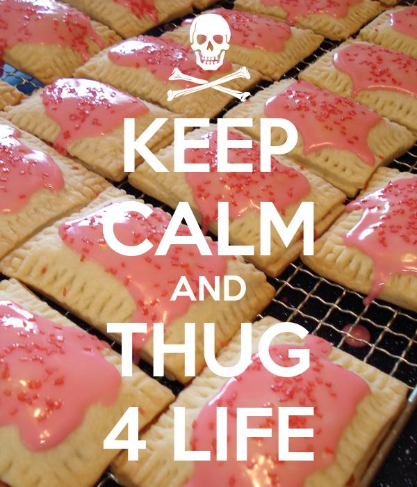 KEEP CALM AND THUG 4 LIFE